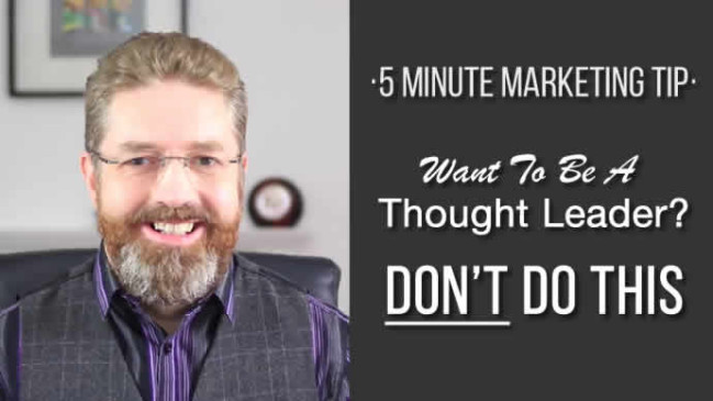 Want To Be A Thought Leader? Don't Do This.