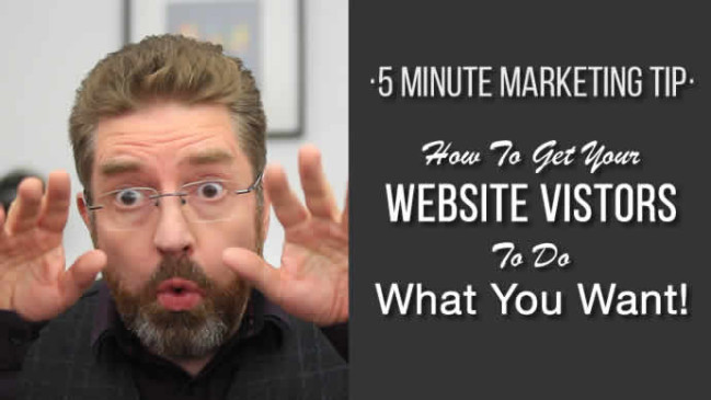 How To Get Your Website Visitors To Do What You Want