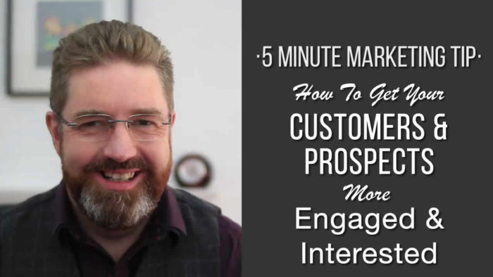 How To Get Your Customers & Prospects More Engaged & Interested