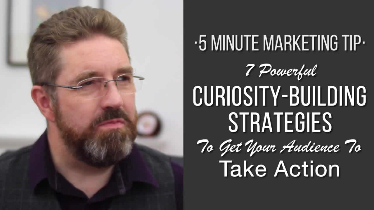 7 Powerful Curiosity-Building Strategies That Get Your Audience To Take Action