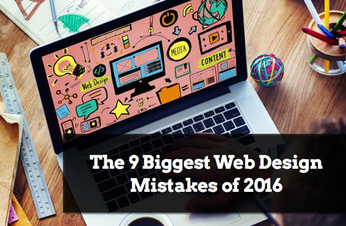 The 9 Biggest Web Design Mistakes Of 2016